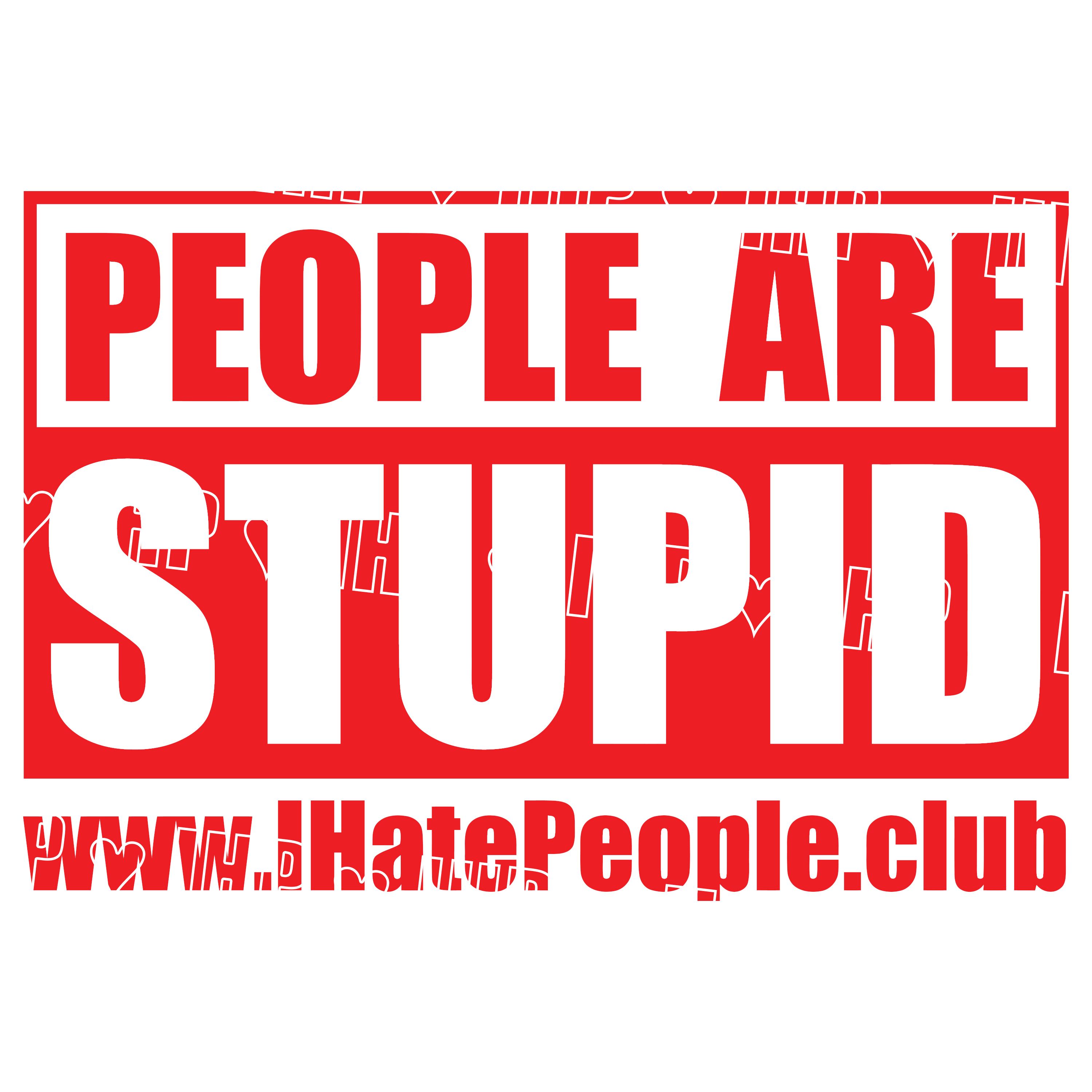people are stupid - i hate people