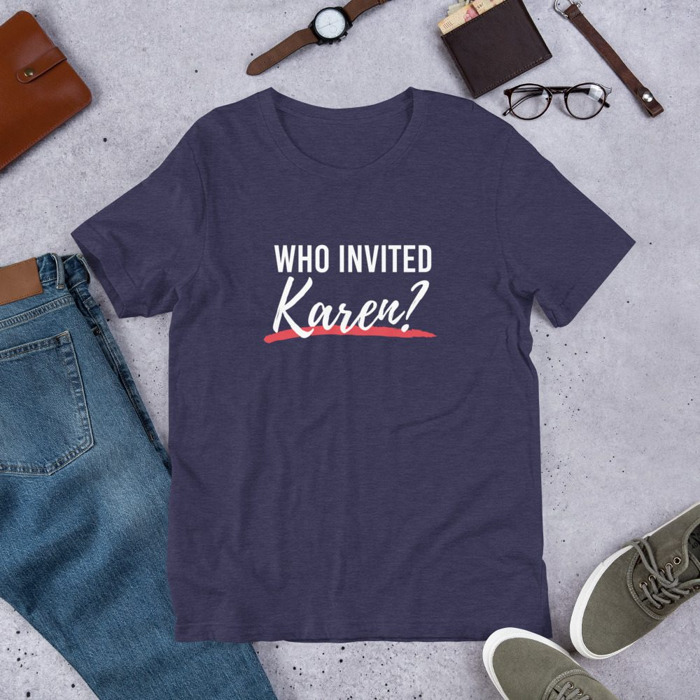 Who Invited Karen T-Shirt