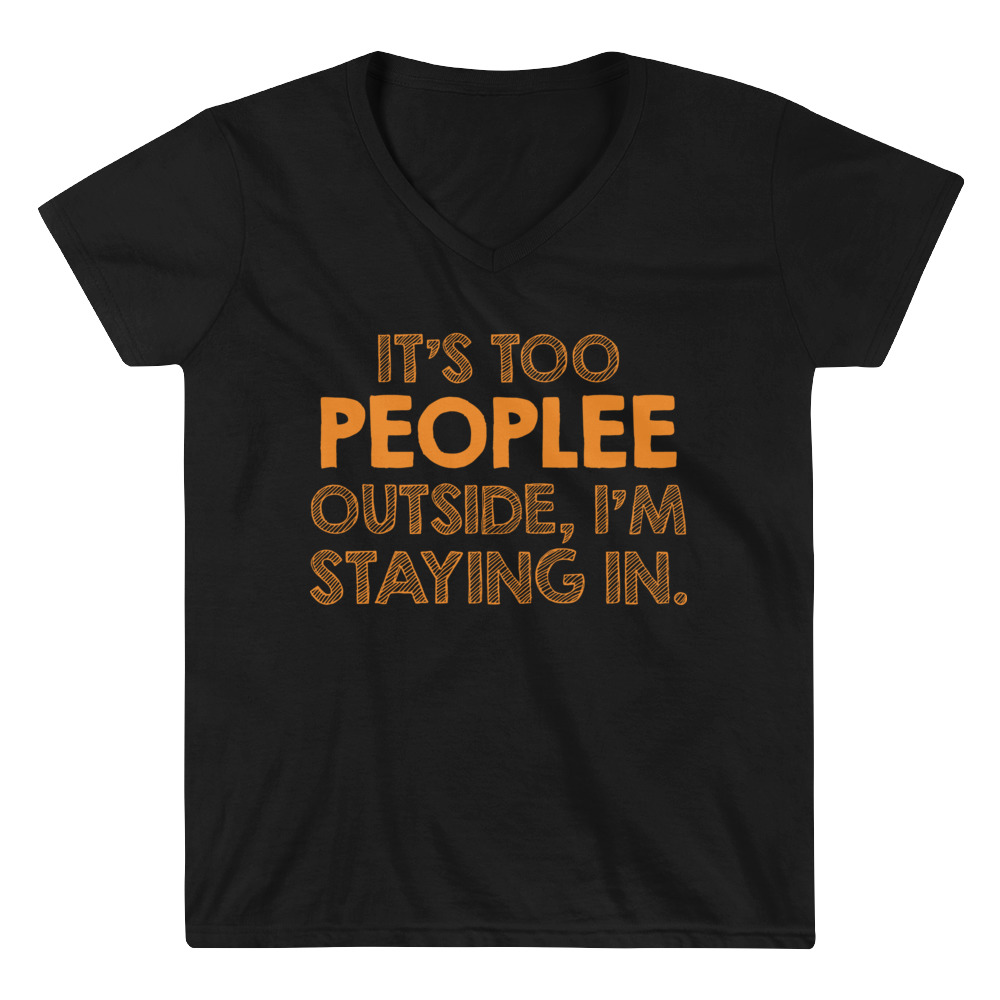 It's too Peoplee Outside, I'm Staying In T-Shirt