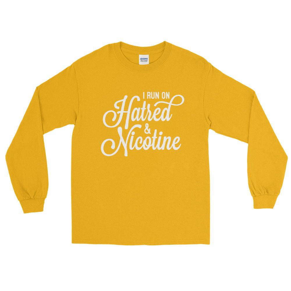 I Run on Hatred & Nicotine Long Sleeve Shirt