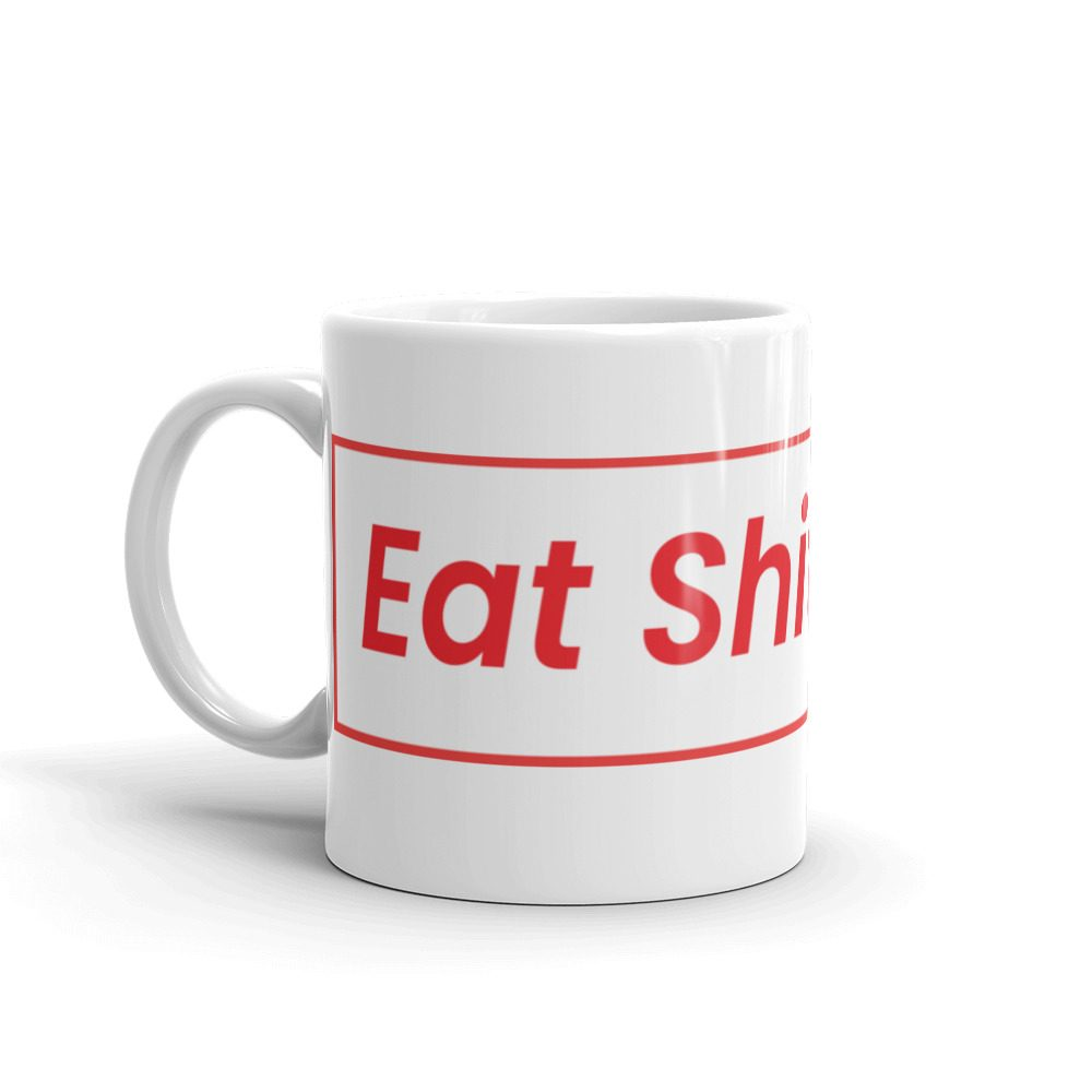 Eat Shit & Die Coffee Mug