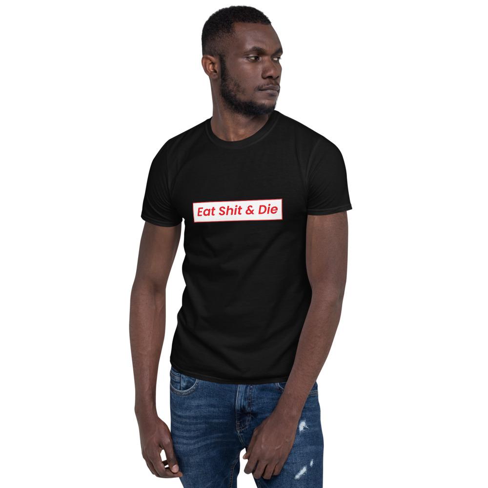 Eat Shit & Die T-Shirt