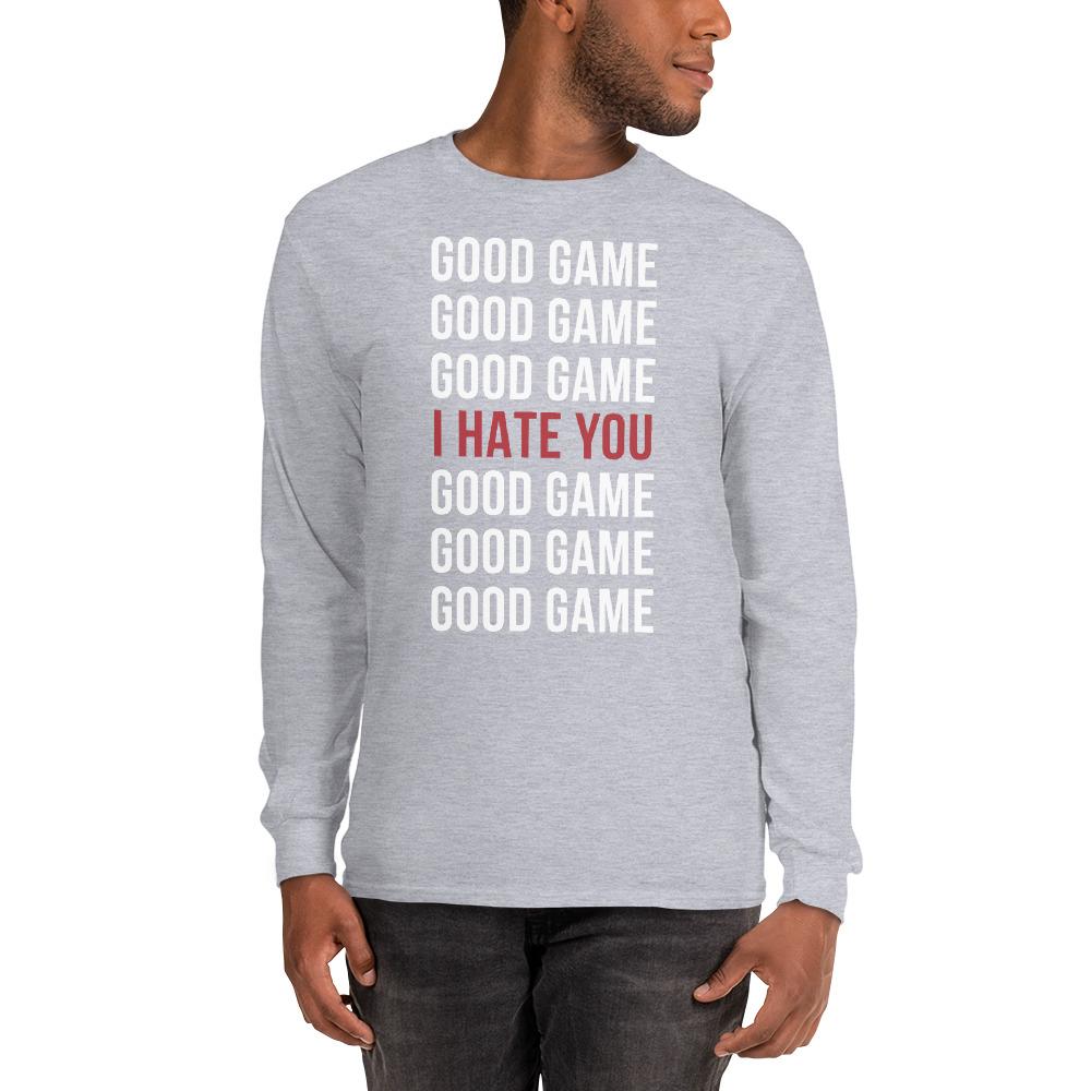 Good Game - I Hate you - Long sleeve